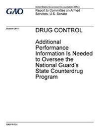 Drug Control, Additional Performance Information Is Needed to Oversee the National Guard's State Counterdrug Program: Report to Committee on Armed Ser