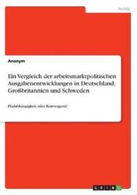 Ein Vergleich der arbeitsmarktpolitischen Ausgabenentwicklungen in Deutschland, Großbritannien und Schweden
