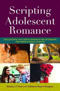 Scripting Adolescent Romance: Adolescents Talk about Romantic Relationships and Media's Sexual Scripts
