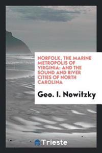 Norfolk, the Marine Metropolis of Virginia: And the Sound and River Cities of North Carolina