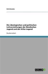 Die Ideologischen Und Politischen Leitvorstellungen Der Bundischen Jugend Und Der Hitler-Jugend