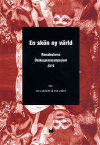 En skön ny värld : a brave new world : Romateaterns Shakespearesymposium 2016 / A brave new world : en skön ny värld : Shakespeare symposium at Romateatern, Gotland 2016