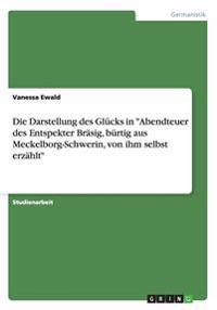 """Die Darstellung Des Glucks in """"Abendteuer Des Entspekter Brasig, Burtig Aus Meckelborg-Schwerin, Von Ihm Selbst Erzahlt"""""""