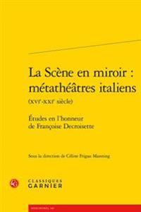 La Scene En Miroir: Metatheatres Italiens (Xvie-Xxie Siecle): Etudes En L'Honneur de Francoise Decroisette