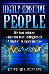 Highly Sensitive People: Overcome Your Limiting Beliefs, a Plan for the Highly Sensitive (Survival Guide, Learning to Thrive, Personal Transfor