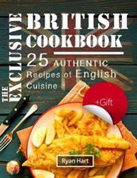 The Exclusive British Cookbook.: 25 Authentic Recipes of English Cuisine.