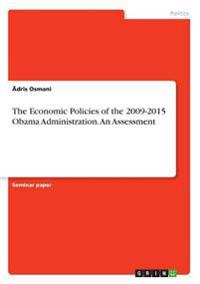 The Economic Policies of the 2009-2015 Obama Administration. an Assessment