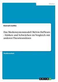 Das Mediensystemmodell Melvin DeFleurs - Stärken und Schwächen im Vergleich mit anderen Theorieansätzen