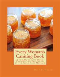 Every Woman's Canning Book: The ABC of Safe Home Canning and Preserving by the Cold Pack Method