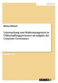 Untersuchung zum Risikomanagement in IT-Beschaffungsprozessen als Aufgabe der Corporate Governance