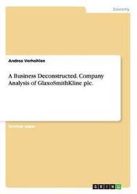 A Business Deconstructed. Company Analysis of GlaxoSmithKline plc.