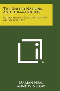 The United Nations and Human Rights: International Conciliation, No. 489, March, 1953