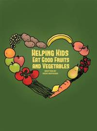 Helping Kids Eat Good Fruits and Vegetables