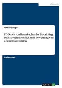 3D-Druck von Baumkuchen bis Bioprinting. Technologieüberblick und Bewertung von Zukunftsaussichten