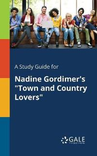 A Study Guide for Nadine Gordimer's Town and Country Lovers