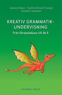 Kreativ grammatikundervisning : från förskoleklass till åk 6