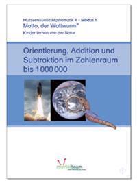 """""""Matto, der Wattwurm"""": - Lernstufe 4 - Modul 1: Orientierung, Addition und Subtraktion im Zahlenraum bis  1 000 000"""