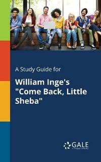A Study Guide for William Inge's Come Back, Little Sheba