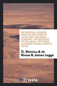 The Original Chinese Texts of the Work of Laou-Tsze, the Great Learning, the Doctrine of the Mean, with Their Japanese Translations & Notes