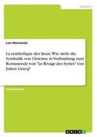 """La symbolique des lieux. Wie steht die Symbolik von Orsenna in Verbindung zum Romanende von """"Le Rivage des Syrtes"""" von Julien Gracq?"""
