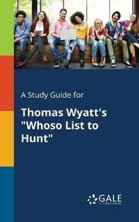 "A Study Guide for Thomas Wyatt's ""whoso List to Hunt"""