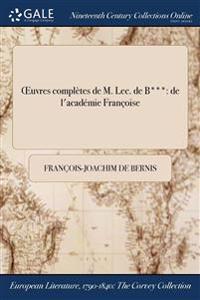 Oeuvres Completes de M. Lec. de B***: de L'Academie Francoise