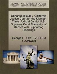 Donahue (Paul) V. California Justice Court for the Klamath-Trinity Judicial District U.S. Supreme Court Transcript of Record with Supporting Pleadings