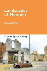 Landscapes of memory - trauma, space, history