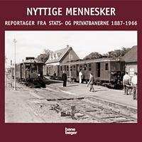 Nyttige mennesker og andre reportager fra Stats- og Privatbanerne 1887-1966