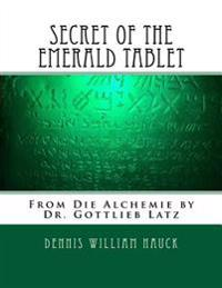Secret of the Emerald Tablet: From Die Alchemie by Dr. Gottlieb Latz