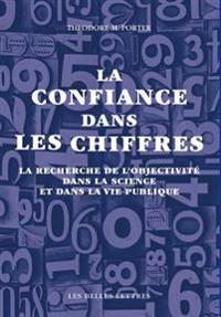 La Confiance Dans Les Chiffres: La Recherche de L'Objectivite Dans La Science Et Dans La Vie Publique