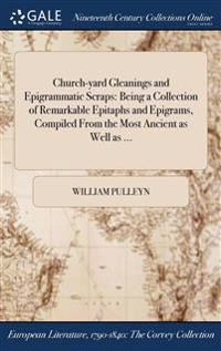 CHURCH-YARD GLEANINGS AND EPIGRAMMATIC S