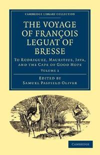 The The Voyage of Francois Leguat of Bresse to Rodriguez, Mauritius, Java, and the Cape of Good Hope 2 Volume Paperback Set The Voyage of Francois Leguat of Bresse to Rodriguez, Mauritius, Java, and the Cape of Good Hope