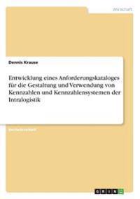 Entwicklung eines Anforderungskataloges für die Gestaltung und Verwendung von Kennzahlen und Kennzahlensystemen der Intralogistik