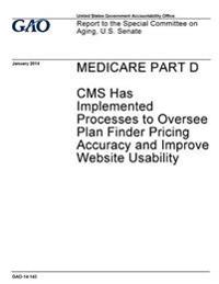 Medicare Part D: CMS Has Implemented Processes to Oversee Plan Finder Pricing Accuracy and Improve Website Usability: Report to the Spe