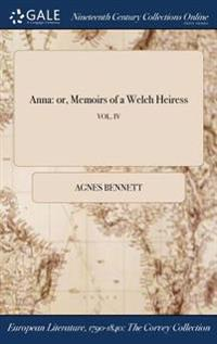 ANNA: OR, MEMOIRS OF A WELCH HEIRESS; VO