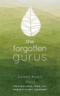 The Forgotten Gurus: Inspirations from the World's Silent Teachers