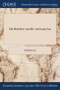 Die Bekehrer: Novelle: Von Louix Lax