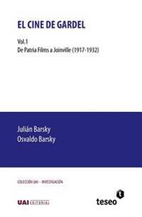 El Cine de Gardel: Vol. 1. de Patria Films a Joinville (1917-1932)