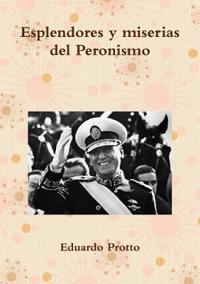 Esplendores y Miserias del Peronismo
