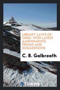 Library Laws of Ohio. with Latest Amendments; Froms and Suggestions