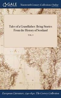 Tales of a Grandfather: Being Stories from the History of Scotland; Vol. I