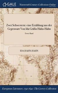 Zwei Schwestern: Eine Erzahlung Aus Der Gegenwart Von Ida Grafin Hahn-Hahn; Erster Band