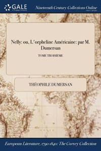 Nelly: ou, L'orpheline Américaine: par M. Dumersan; TOME TROISIEME