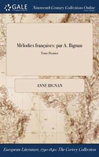 Melodies Francaises: Par A. Bignan; Tome Premier
