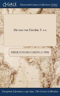 Die Rose Von Tistelon. T. 1-2