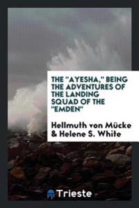 """The """"Ayesha,"""" Being the Adventures of the Landing Squad of the """"Emden"""""""