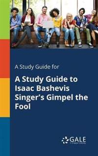 A Study Guide for a Study Guide to Isaac Bashevis Singer's Gimpel the Fool