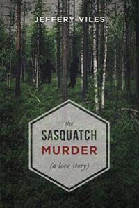 The Sasquatch Murder: A Love Story