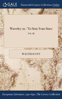 Waverley: Or, 'Tis Sixty Years Since; Vol. III